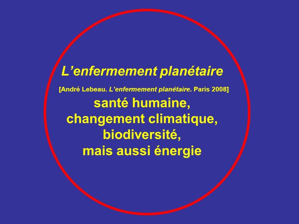Lenfermement planétaire [André Lebeau. Lenfermement planétaire. Paris 2008] santé humaine, changement climatique, biodiversité, mais aussi énergie