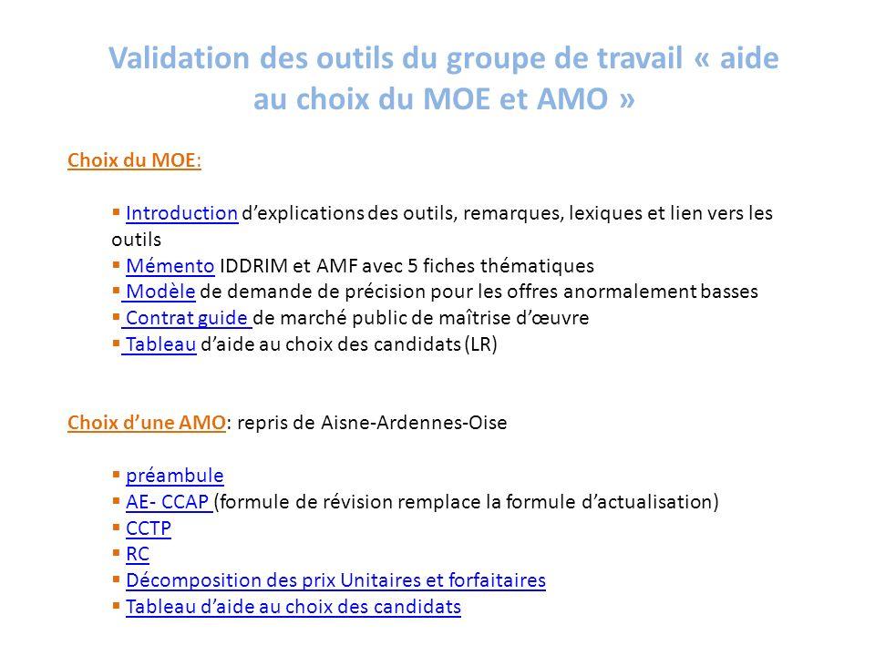 Validation des outils du groupe de travail « aide au choix du MOE et AMO » Choix du MOE: Introduction dexplications des outils, remarques, lexiques et