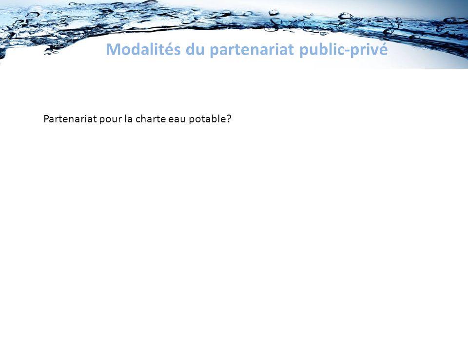 Modalités du partenariat public-privé Partenariat pour la charte eau potable?