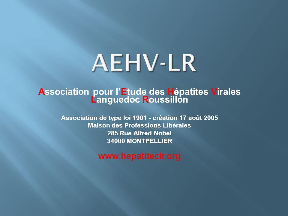 Association pour lEtude des Hépatites Virales Languedoc Roussillon Association de type loi 1901 - création 17 août 2005 Maison des Professions Libéral