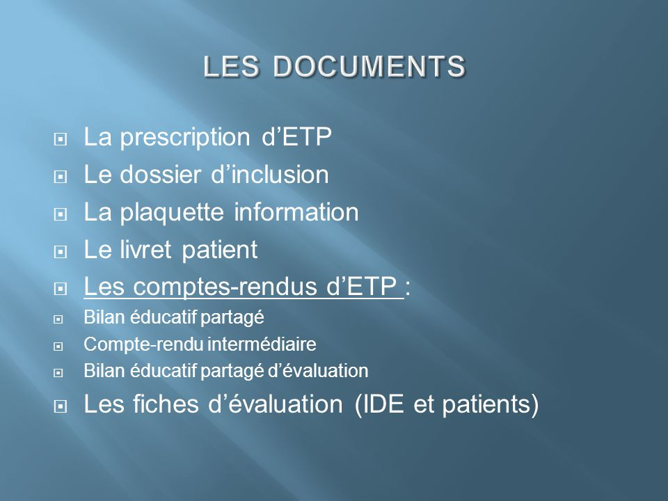 La prescription dETP Le dossier dinclusion La plaquette information Le livret patient Les comptes-rendus dETP : Bilan éducatif partagé Compte-rendu in