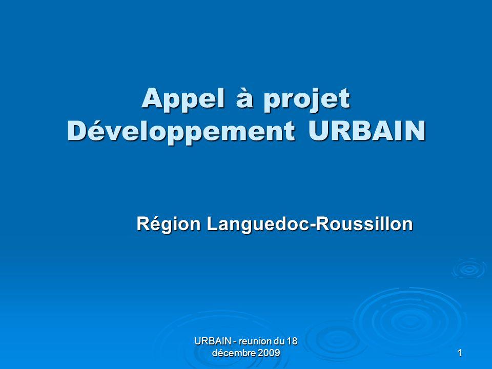 URBAIN - reunion du 18 décembre 2009 1 Appel à projet Développement URBAIN Région Languedoc-Roussillon