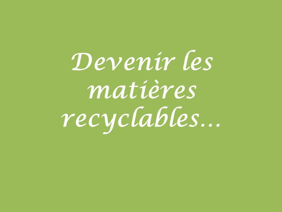 Devenir les matières recyclables…