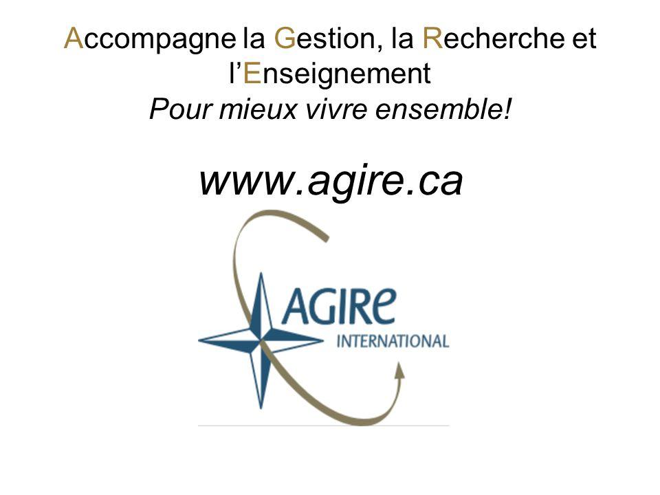 Accompagne la Gestion, la Recherche et lEnseignement Pour mieux vivre ensemble! www.agire.ca