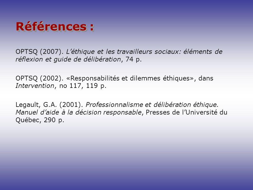 Références : OPTSQ (2007). Léthique et les travailleurs sociaux: éléments de réflexion et guide de délibération, 74 p. OPTSQ (2002). «Responsabilités