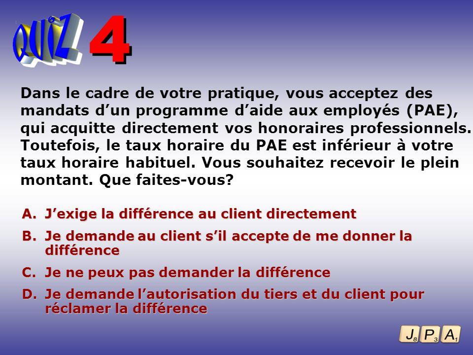 Dans le cadre de votre pratique, vous acceptez des mandats dun programme daide aux employés (PAE), qui acquitte directement vos honoraires professionn