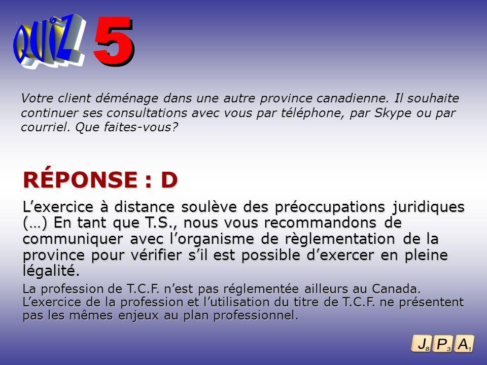 Votre client déménage dans une autre province canadienne. Il souhaite continuer ses consultations avec vous par téléphone, par Skype ou par courriel.