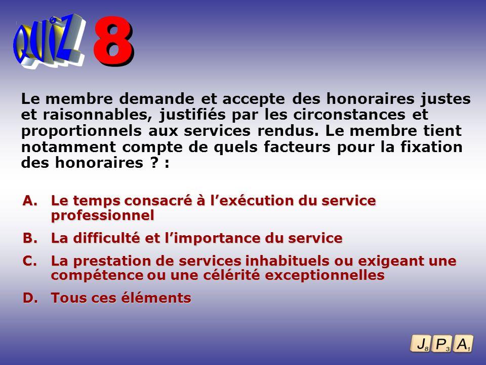 Le membre demande et accepte des honoraires justes et raisonnables, justifiés par les circonstances et proportionnels aux services rendus. Le membre t