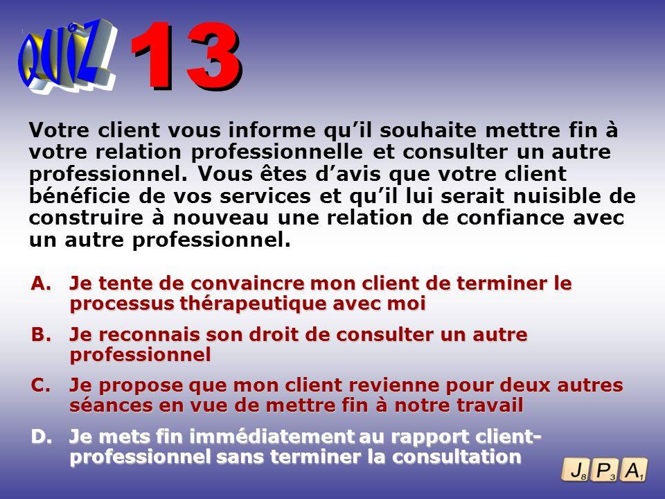 Votre client vous informe quil souhaite mettre fin à votre relation professionnelle et consulter un autre professionnel. Vous êtes davis que votre cli