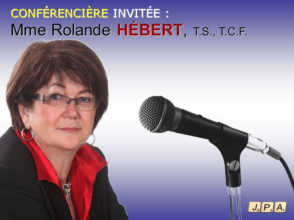 CONFÉRENCIÈRE INVITÉE : Mme Rolande HÉBERT, T.S., T.C.F. CONFÉRENCIÈRE INVITÉE : Mme Rolande HÉBERT, T.S., T.C.F.