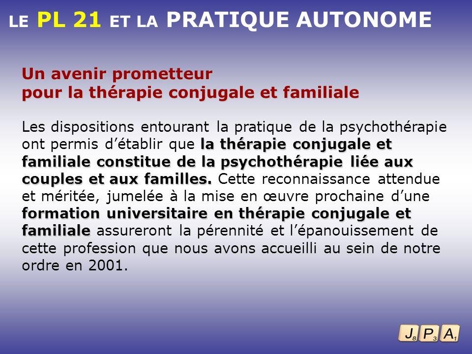 LE PL 21 ET LA PRATIQUE AUTONOME Un avenir prometteur pour la thérapie conjugale et familiale la thérapie conjugale et familiale constitue de la psych