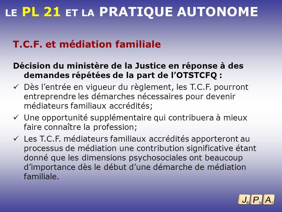 LE PL 21 ET LA PRATIQUE AUTONOME T.C.F. et médiation familiale Décision du ministère de la Justice en réponse à des demandes répétées de la part de lO