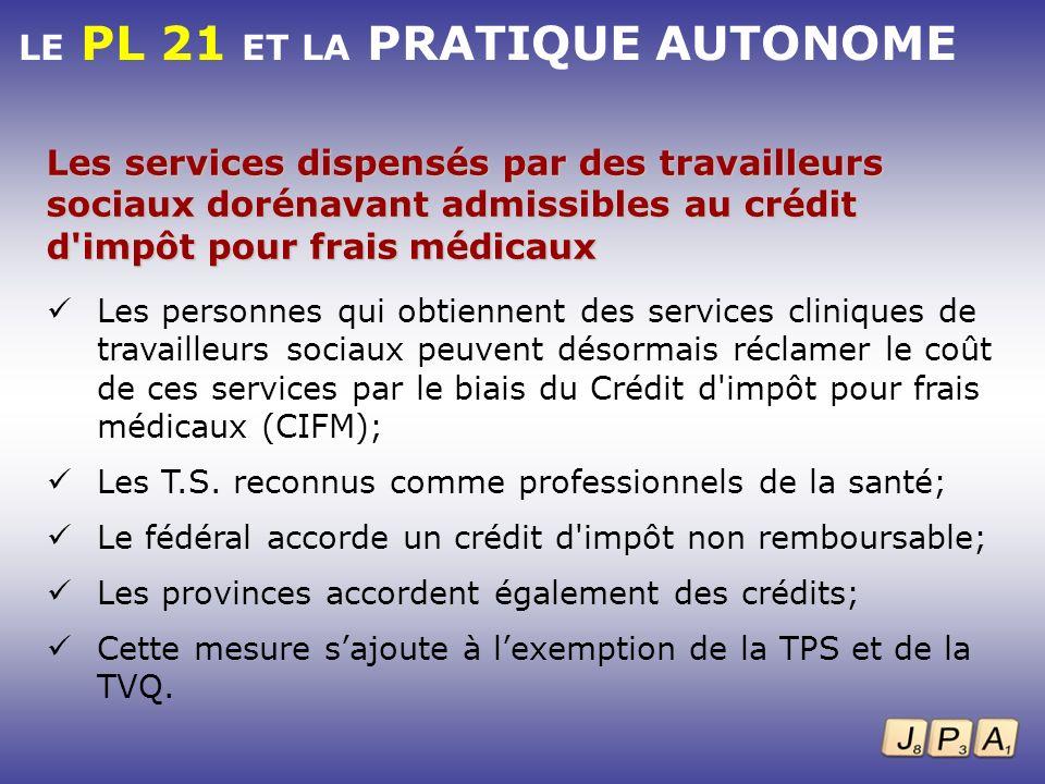 LE PL 21 ET LA PRATIQUE AUTONOME Les services dispensés par des travailleurs sociaux dorénavant admissibles au crédit d'impôt pour frais médicaux Les