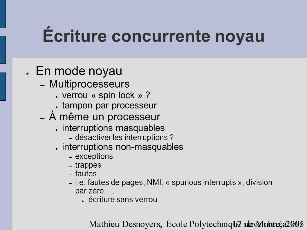 2717 novembre, 2005 Mathieu Desnoyers, École Polytechnique de Montréal Écriture concurrente noyau En mode noyau – Multiprocesseurs verrou « spin lock » .