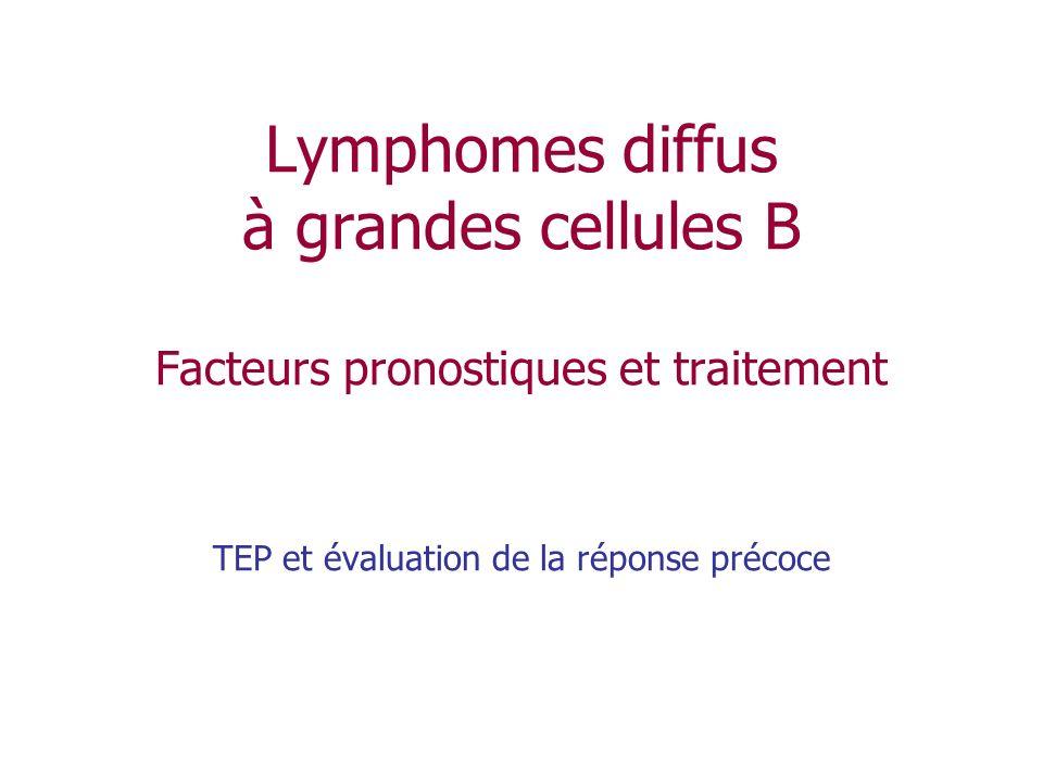 Lymphomes diffus à grandes cellules B Facteurs pronostiques et traitement TEP et évaluation de la réponse précoce