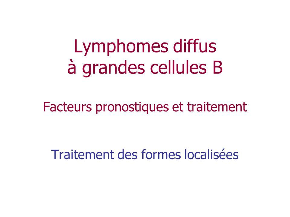 Lymphomes diffus à grandes cellules B Facteurs pronostiques et traitement Traitement des formes localisées