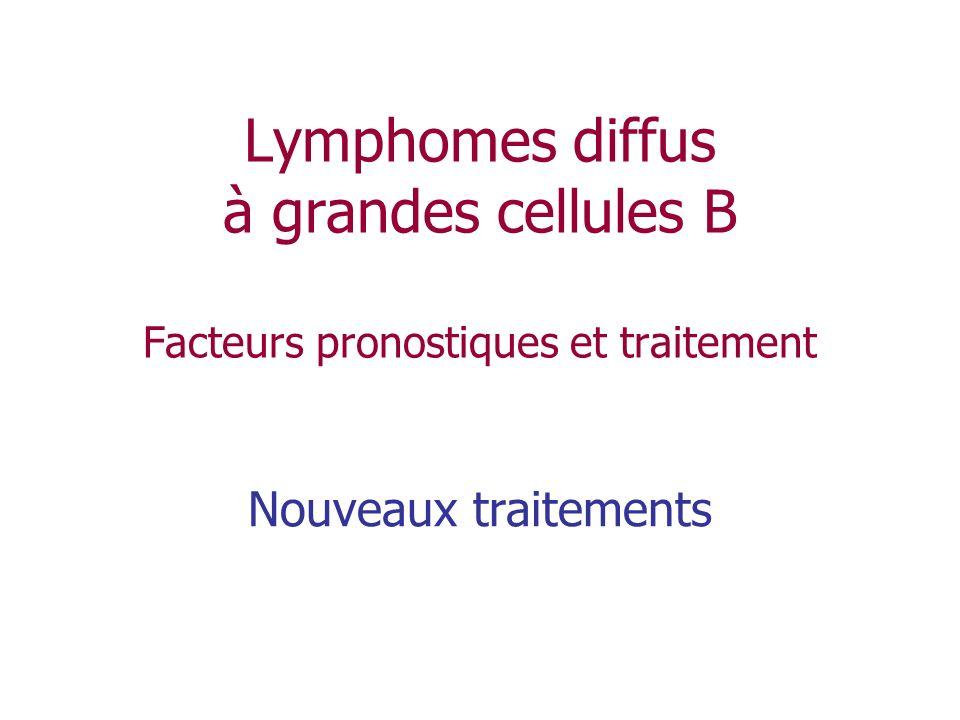 Lymphomes diffus à grandes cellules B Facteurs pronostiques et traitement Nouveaux traitements