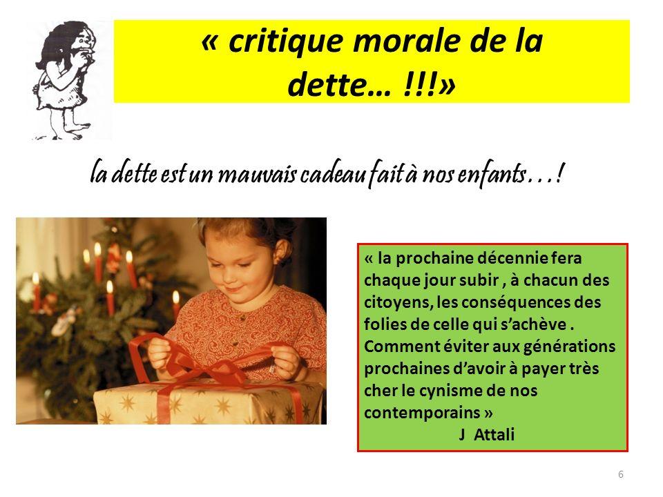 « critique morale de la dette… !!!» la dette est un mauvais cadeau fait à nos enfants…! « la prochaine décennie fera chaque jour subir, à chacun des c