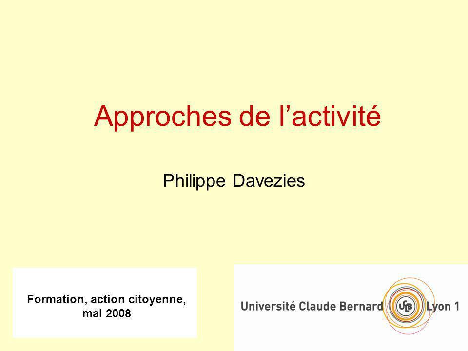 Formation, action citoyenne, mai 2008 Approches de lactivité Philippe Davezies
