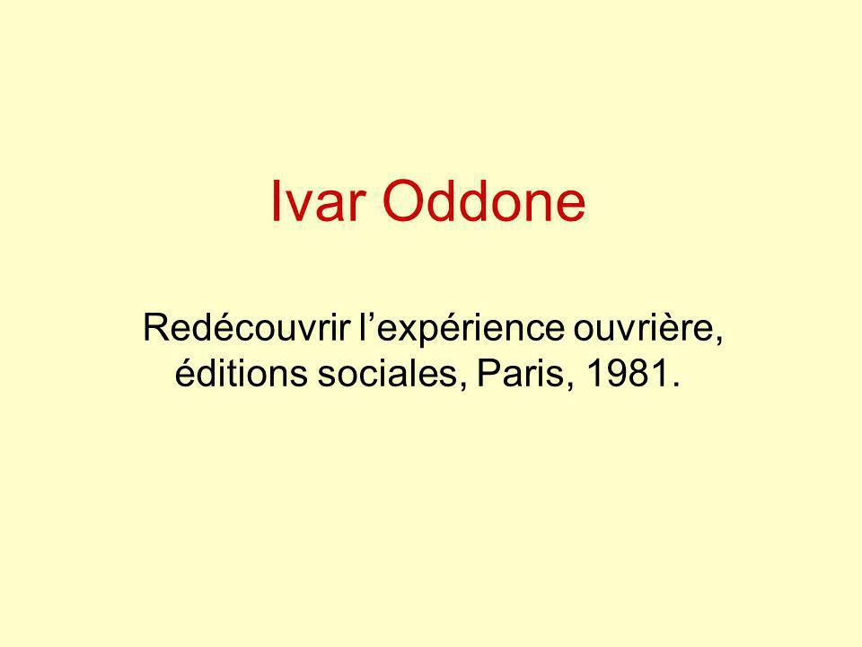 Ivar Oddone Redécouvrir lexpérience ouvrière, éditions sociales, Paris, 1981.