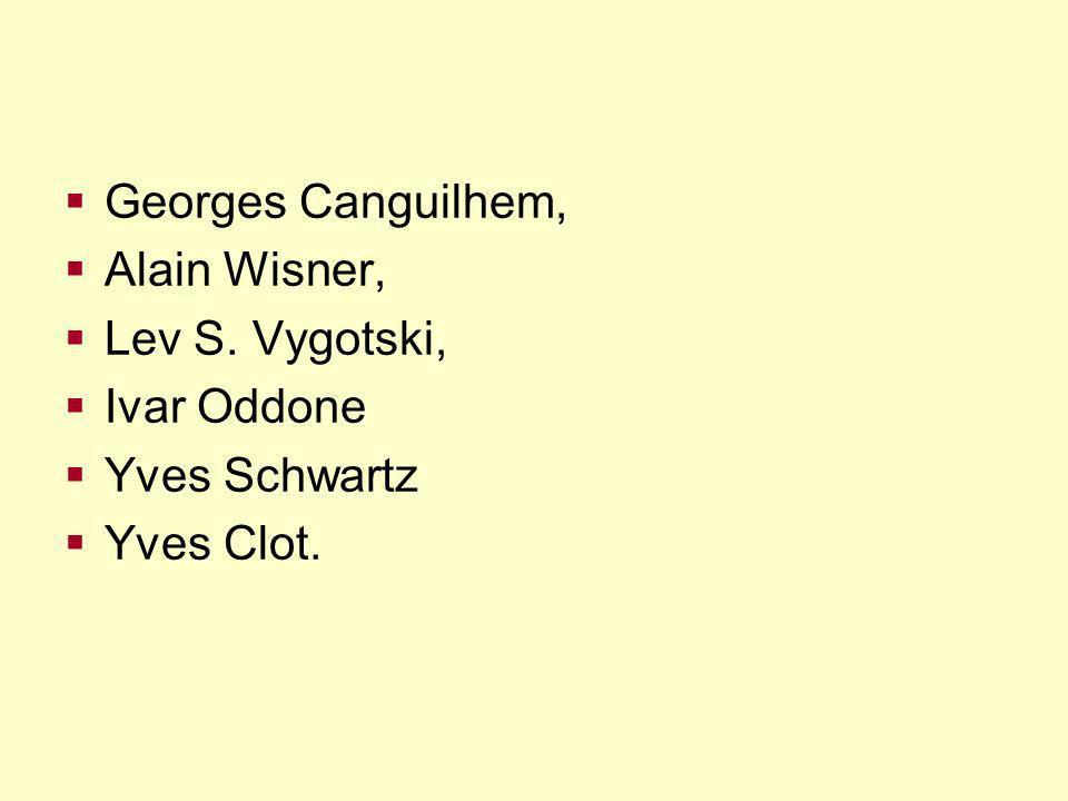 Georges Canguilhem, Alain Wisner, Lev S. Vygotski, Ivar Oddone Yves Schwartz Yves Clot.