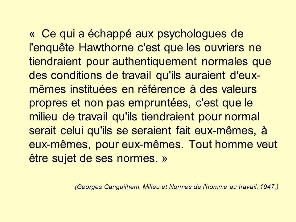 « Ce qui a échappé aux psychologues de l'enquête Hawthorne c'est que les ouvriers ne tiendraient pour authentiquement normales que des conditions de t