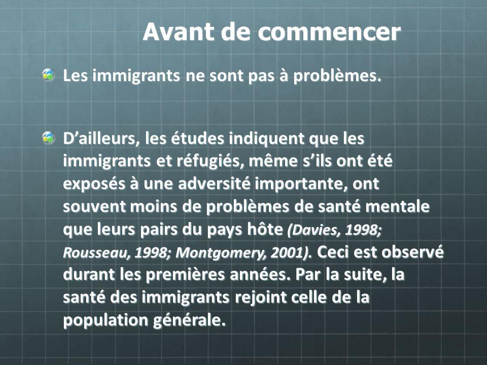 Avant de commencer Les immigrants ne sont pas à problèmes. Dailleurs, les études indiquent que les immigrants et réfugiés, même sils ont été exposés à