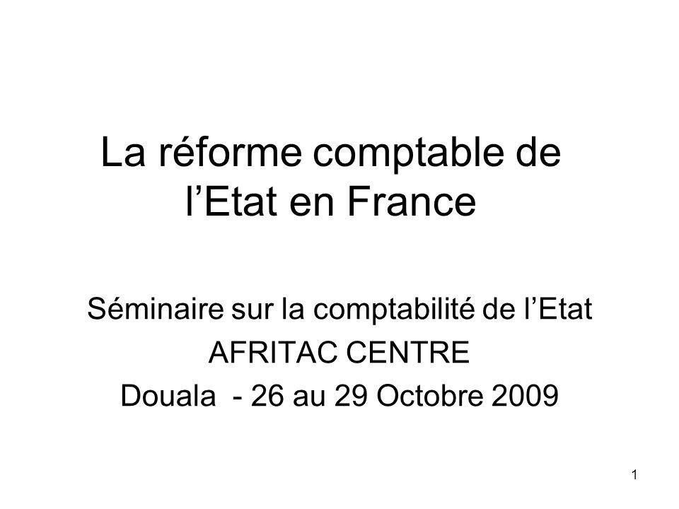 1 La réforme comptable de lEtat en France Séminaire sur la comptabilité de lEtat AFRITAC CENTRE Douala - 26 au 29 Octobre 2009