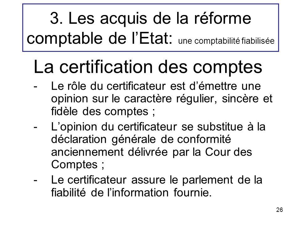 26 3. Les acquis de la réforme comptable de lEtat: une comptabilité fiabilisée La certification des comptes -Le rôle du certificateur est démettre une