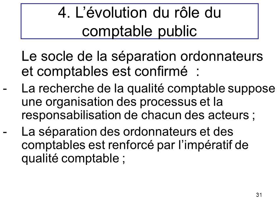 31 Le socle de la séparation ordonnateurs et comptables est confirmé : -La recherche de la qualité comptable suppose une organisation des processus et