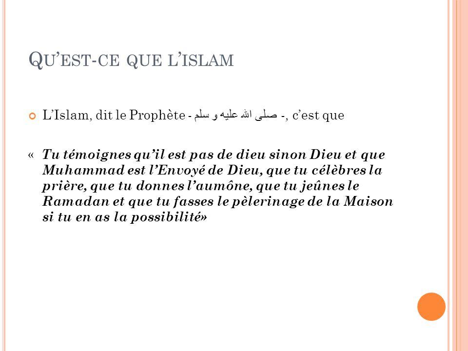 Q U EST - CE QUE L ISLAM LIslam, dit le Prophète - صلى الله عليه و سلم -, cest que « Tu témoignes quil est pas de dieu sinon Dieu et que Muhammad est