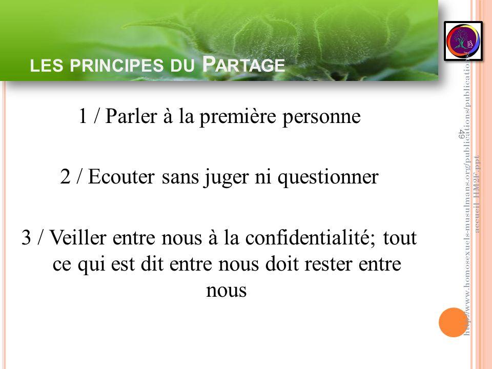 LES PRINCIPES DU P ARTAGE 49 1 / Parler à la première personne 2 / Ecouter sans juger ni questionner 3 / Veiller entre nous à la confidentialité; tout