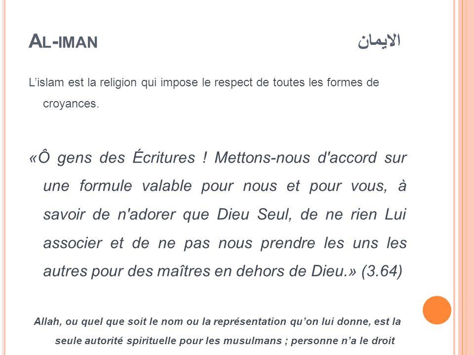A L - IMAN الايمان Lislam est la religion qui impose le respect de toutes les formes de croyances. «Ô gens des Écritures ! Mettons-nous d'accord sur u
