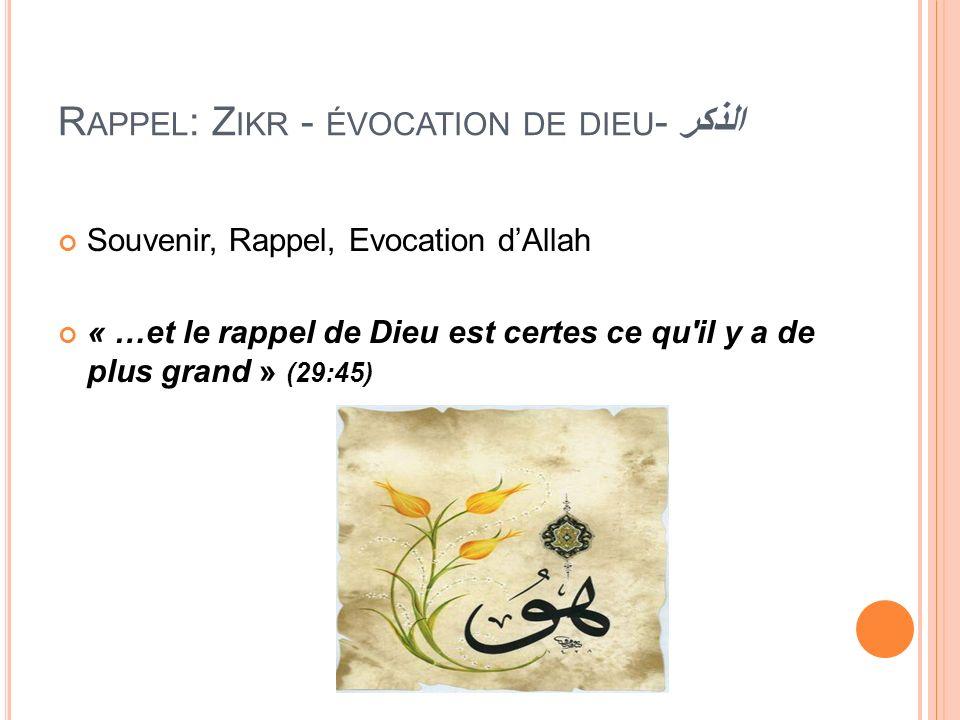 R APPEL : Z IKR - ÉVOCATION DE DIEU - الذكر Souvenir, Rappel, Evocation dAllah « …et le rappel de Dieu est certes ce qu'il y a de plus grand » (29:45)