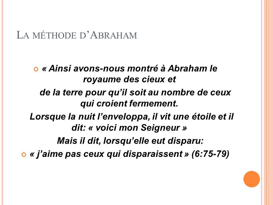 L A MÉTHODE D A BRAHAM « Ainsi avons-nous montré à Abraham le royaume des cieux et de la terre pour quil soit au nombre de ceux qui croient fermement.