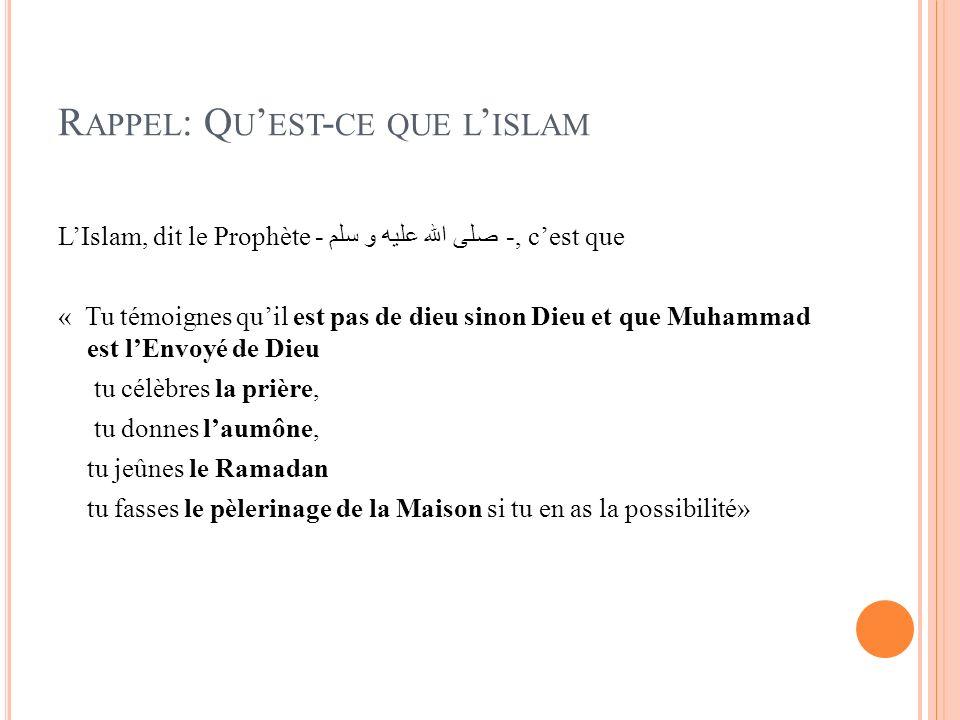 R APPEL : Q U EST - CE QUE L ISLAM LIslam, dit le Prophète - صلى الله عليه و سلم -, cest que « Tu témoignes quil est pas de dieu sinon Dieu et que Muh