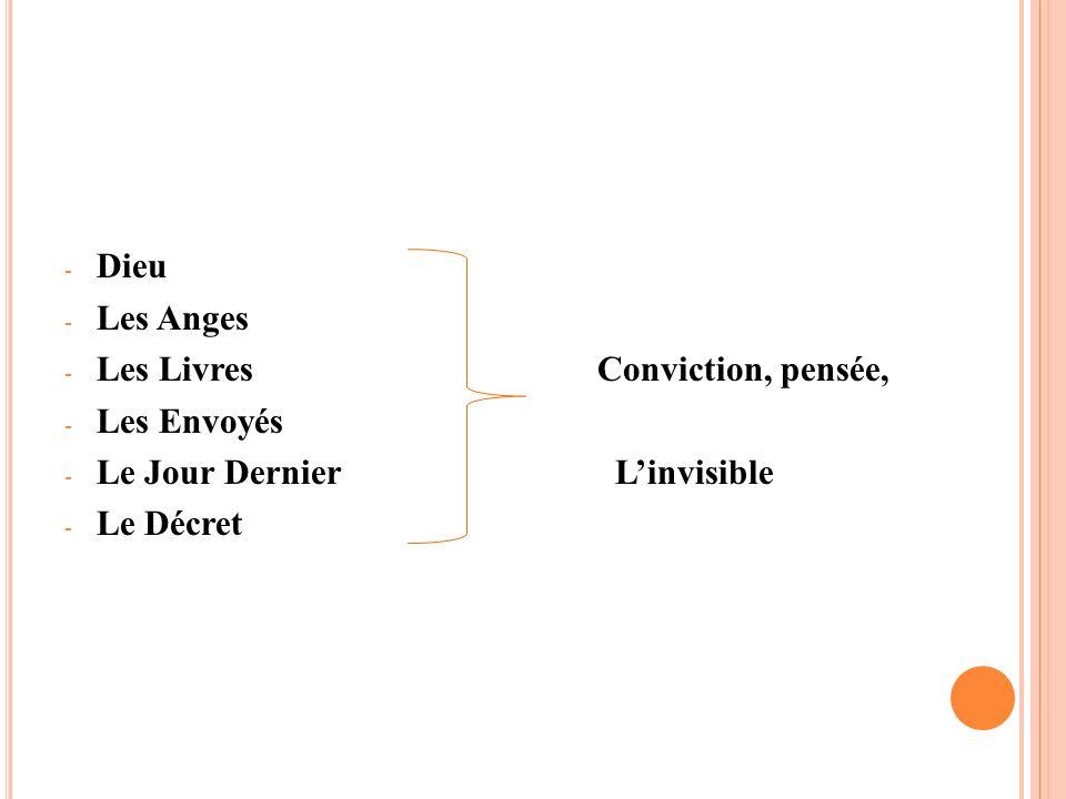 - Dieu - Les Anges - Les LivresConviction, pensée, - Les Envoyés - Le Jour Dernier Linvisible - Le Décret