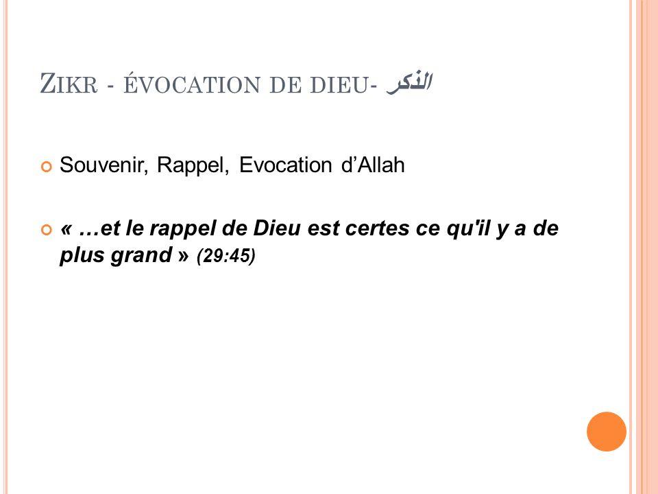 Z IKR - ÉVOCATION DE DIEU - الذكر Souvenir, Rappel, Evocation dAllah « …et le rappel de Dieu est certes ce qu'il y a de plus grand » (29:45)