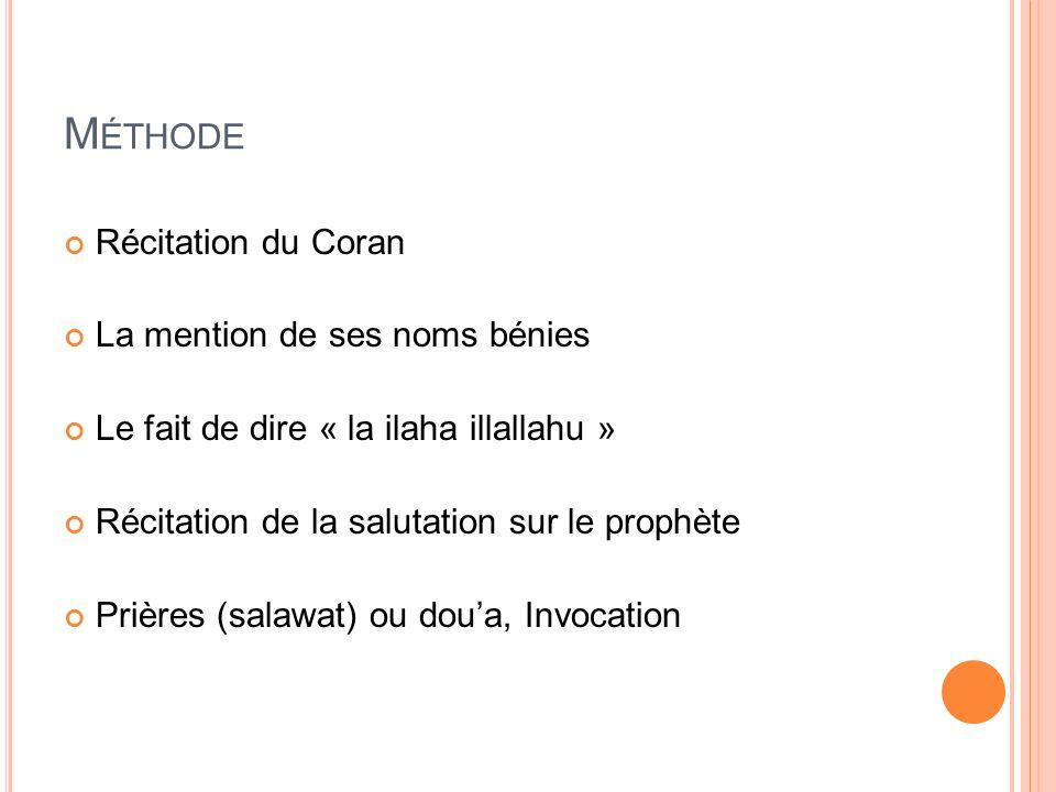 M ÉTHODE Récitation du Coran La mention de ses noms bénies Le fait de dire « la ilaha illallahu » Récitation de la salutation sur le prophète Prières