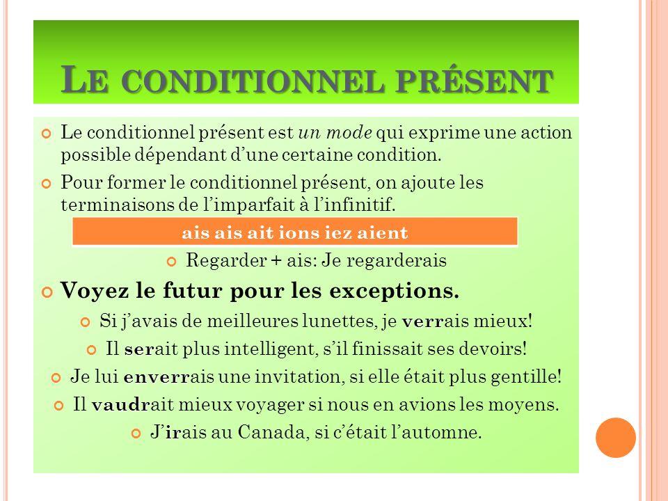 L E CONDITIONNEL PRÉSENT Le conditionnel présent est un mode qui exprime une action possible dépendant dune certaine condition. Pour former le conditi