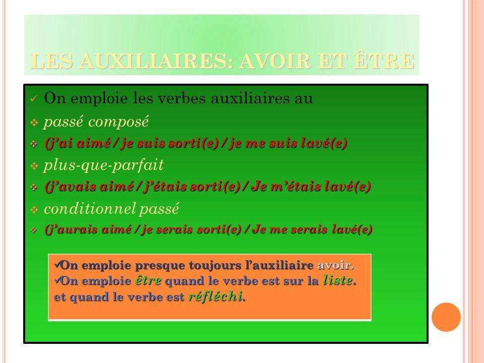 LES AUXILIAIRES: AVOIR ET ÊTRE On emploie les verbes auxiliaires au passé composé (jai aimé / je suis sorti(e) / je me suis lavé(e) (jai aimé / je sui