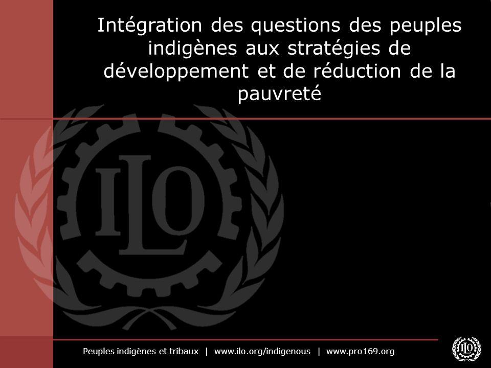 Peuples indigènes et tribaux | www.ilo.org/indigenous | www.pro169.org Intégration des questions des peuples indigènes aux stratégies de développement