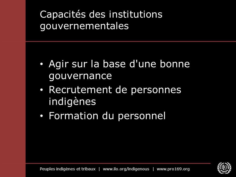 Peuples indigènes et tribaux | www.ilo.org/indigenous | www.pro169.org Capacités des institutions gouvernementales Agir sur la base d'une bonne gouver