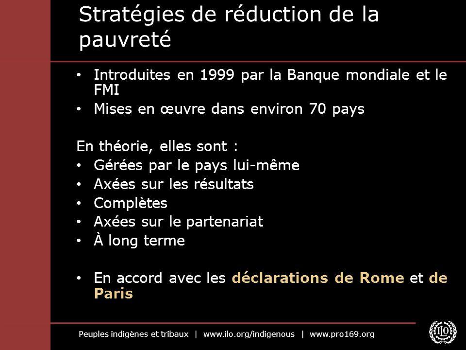 Peuples indigènes et tribaux | www.ilo.org/indigenous | www.pro169.org Stratégies de réduction de la pauvreté Introduites en 1999 par la Banque mondia
