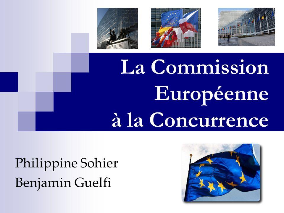 La Commission Européenne à la Concurrence Philippine Sohier Benjamin Guelfi