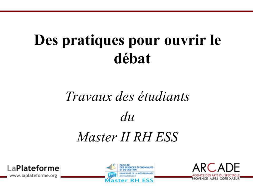 Des pratiques pour ouvrir le débat Travaux des étudiants du Master II RH ESS