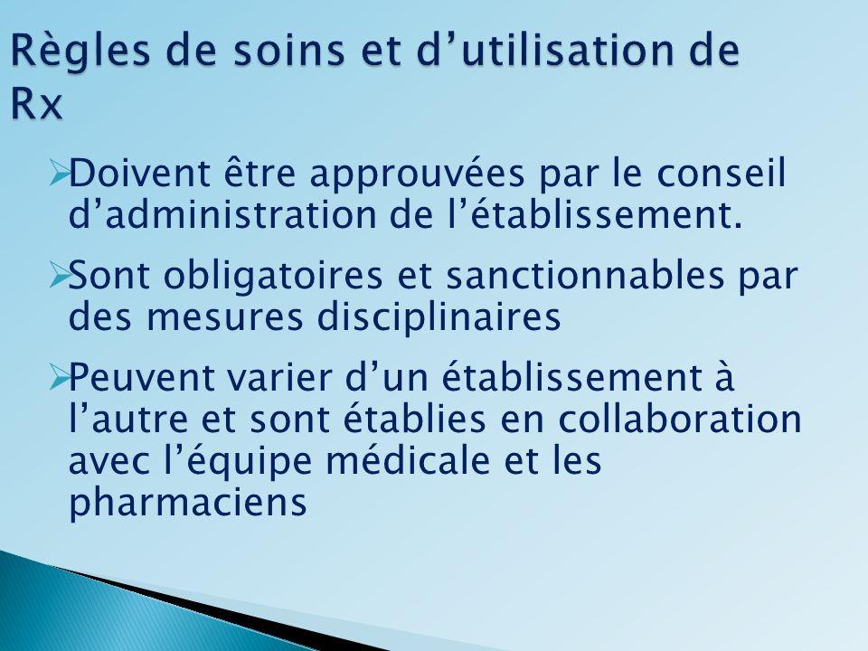 Règles de soins et dutilisation de Rx Doivent être approuvées par le conseil dadministration de létablissement. Sont obligatoires et sanctionnables pa