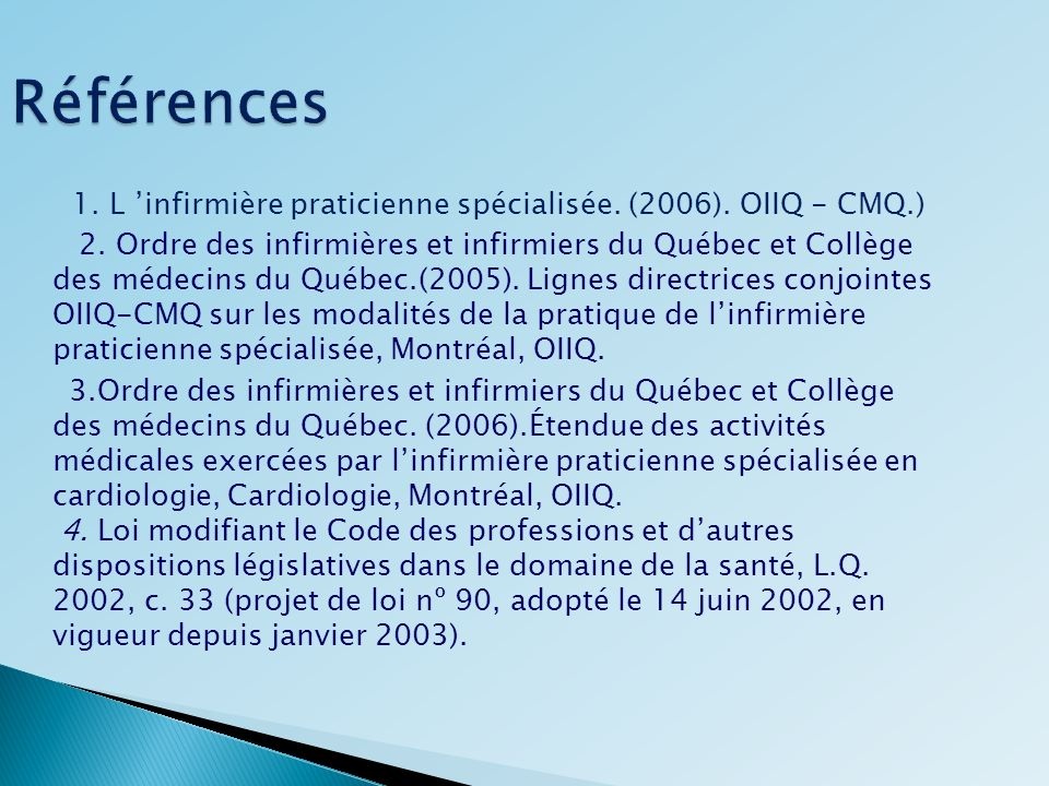 Références 1. L infirmière praticienne spécialisée. (2006). OIIQ - CMQ.) 2. Ordre des infirmières et infirmiers du Québec et Collège des médecins du Q