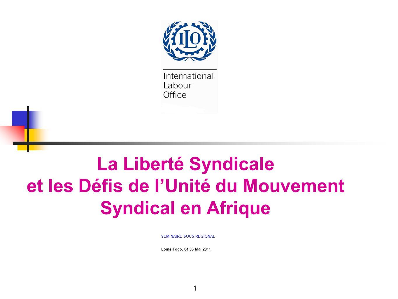 La Liberté Syndicale et les Défis de lUnité du Mouvement Syndical en Afrique SEMINAIRE SOUS-REGIONAL Lomé Togo, 04-06 Mai 2011 1