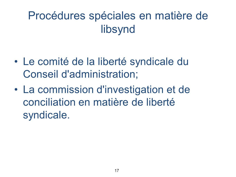 Procédures spéciales en matière de libsynd Le comité de la liberté syndicale du Conseil d administration; La commission d investigation et de conciliation en matière de liberté syndicale.